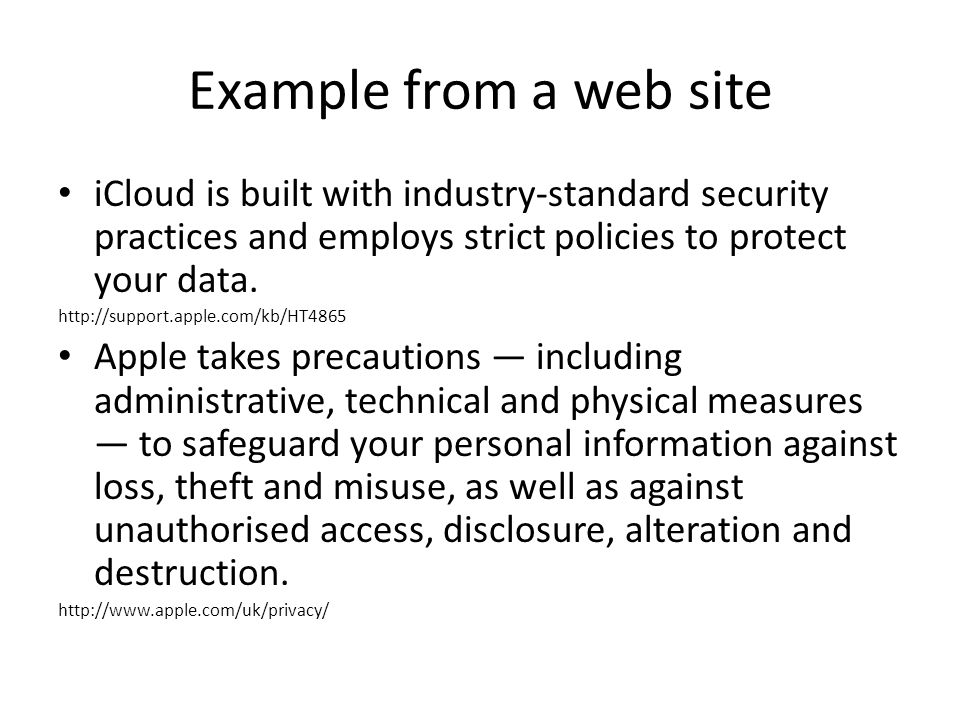 Example from a web site iCloud is built with industry-standard security practices and employs strict policies to protect your data.