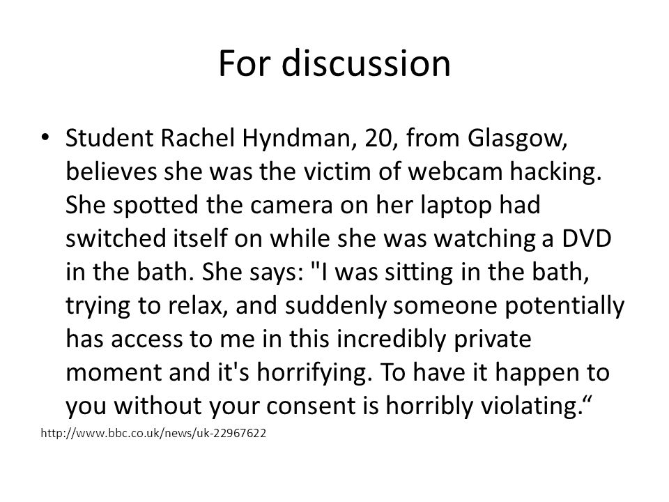 For discussion Student Rachel Hyndman, 20, from Glasgow, believes she was the victim of webcam hacking.