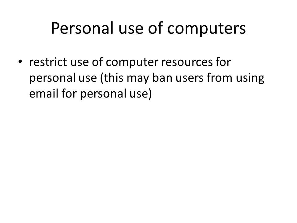 Personal use of computers restrict use of computer resources for personal use (this may ban users from using email for personal use)