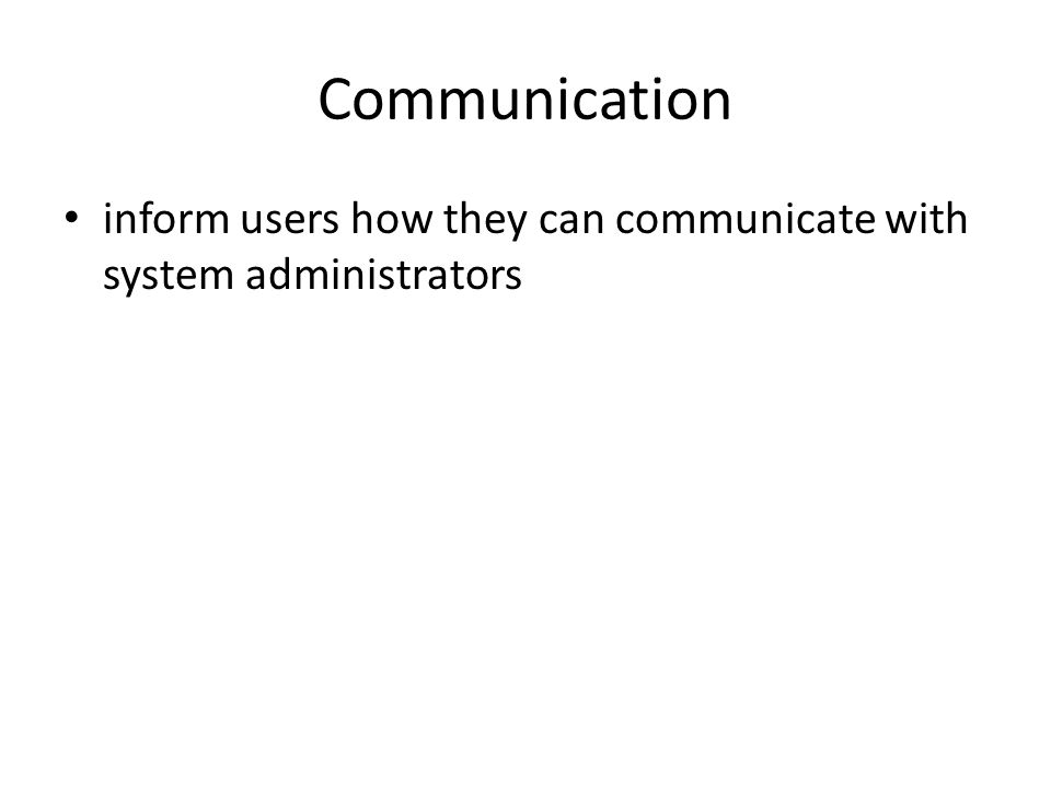 Communication inform users how they can communicate with system administrators