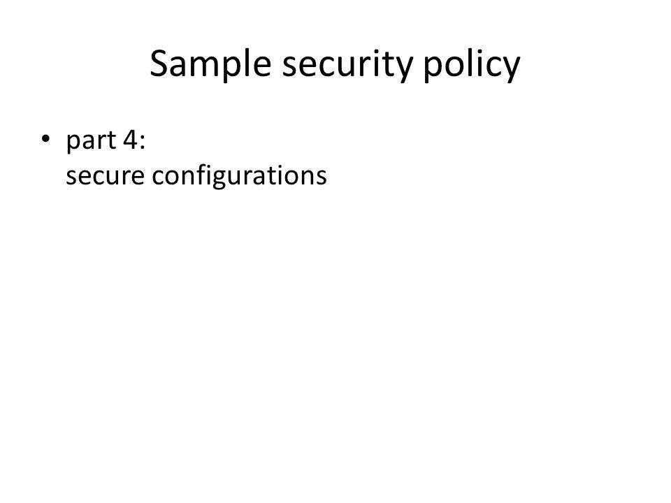 Sample security policy part 4: secure configurations
