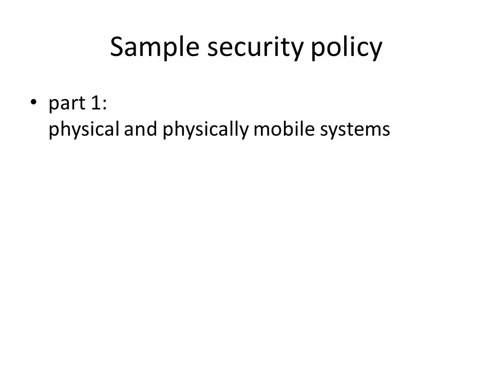 Sample security policy part 1: physical and physically mobile systems