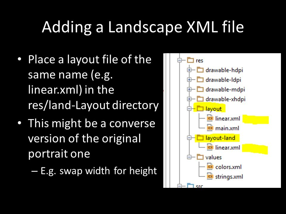 Adding a Landscape XML file Place a layout file of the same name (e.g.