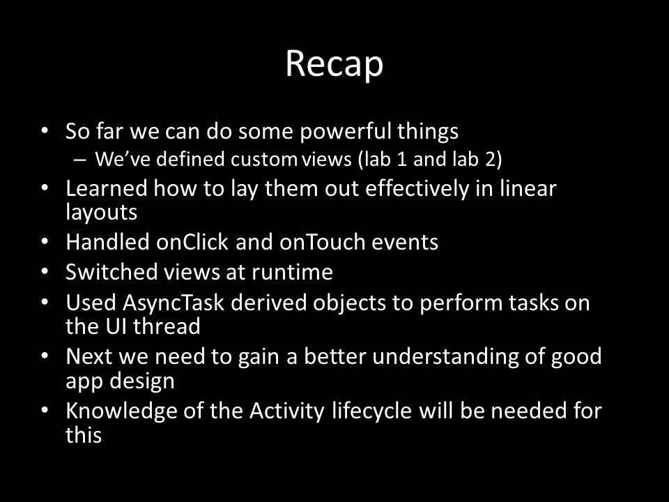 Recap So far we can do some powerful things – We've defined custom views (lab 1 and lab 2) Learned how to lay them out effectively in linear layouts H