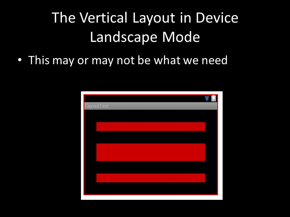 The Vertical Layout in Device Landscape Mode This may or may not be what we need