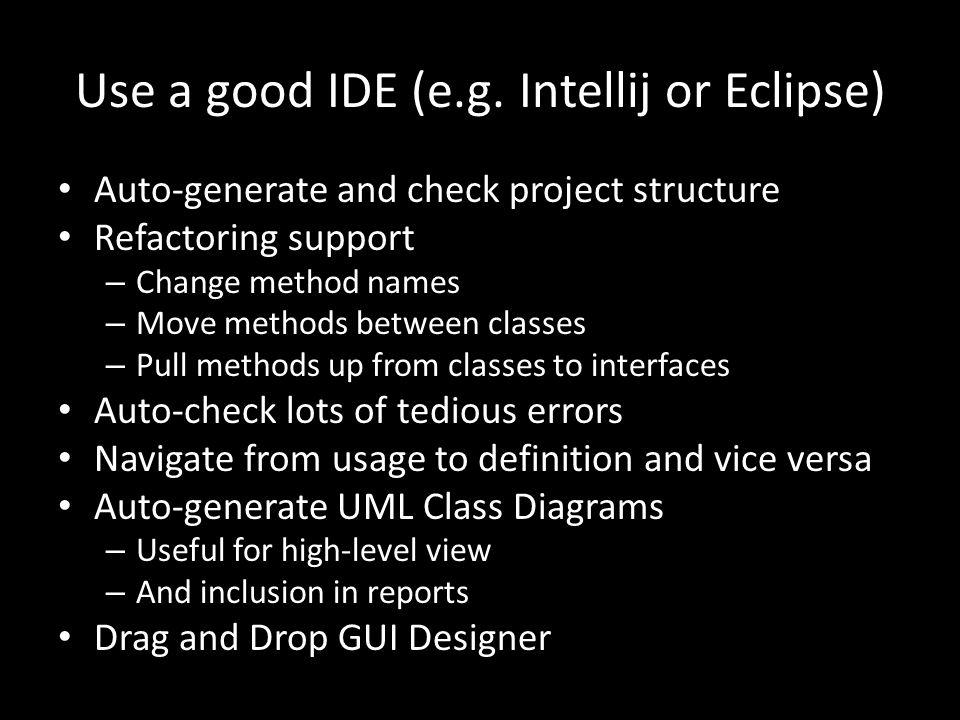 Use a good IDE (e.g.