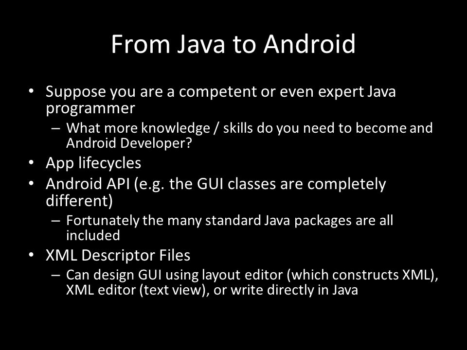 From Java to Android Suppose you are a competent or even expert Java programmer – What more knowledge / skills do you need to become and Android Devel