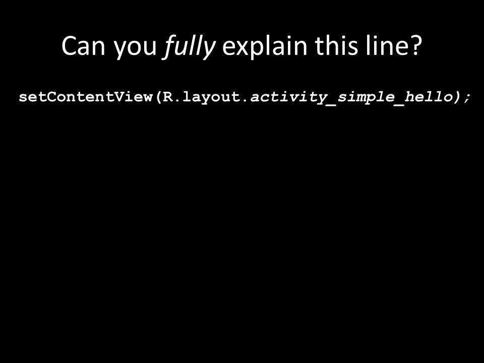 Can you fully explain this line setContentView(R.layout.activity_simple_hello);