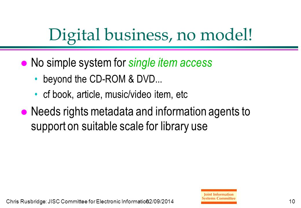 Chris Rusbridge: JISC Committee for Electronic Information02/09/201410 Digital business, no model.
