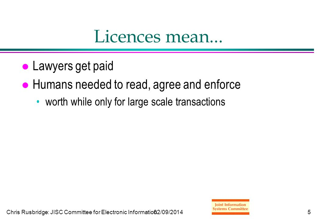 Chris Rusbridge: JISC Committee for Electronic Information02/09/20145 Licences mean...