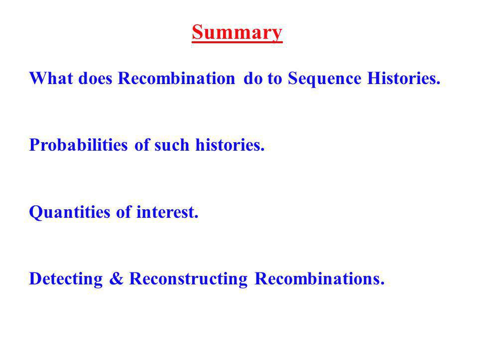 Summary What does Recombination do to Sequence Histories.