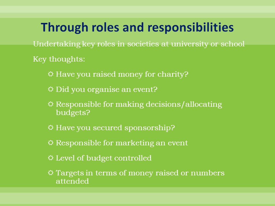 Undertaking key roles in societies at university or school Key thoughts:  Have you raised money for charity.