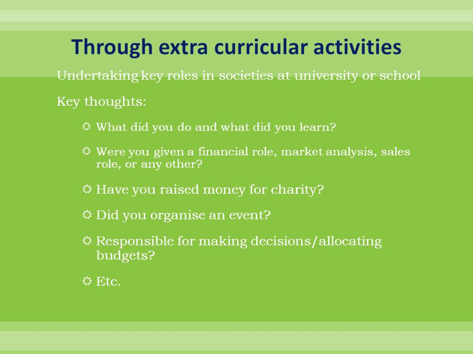 Undertaking key roles in societies at university or school Key thoughts:  What did you do and what did you learn.