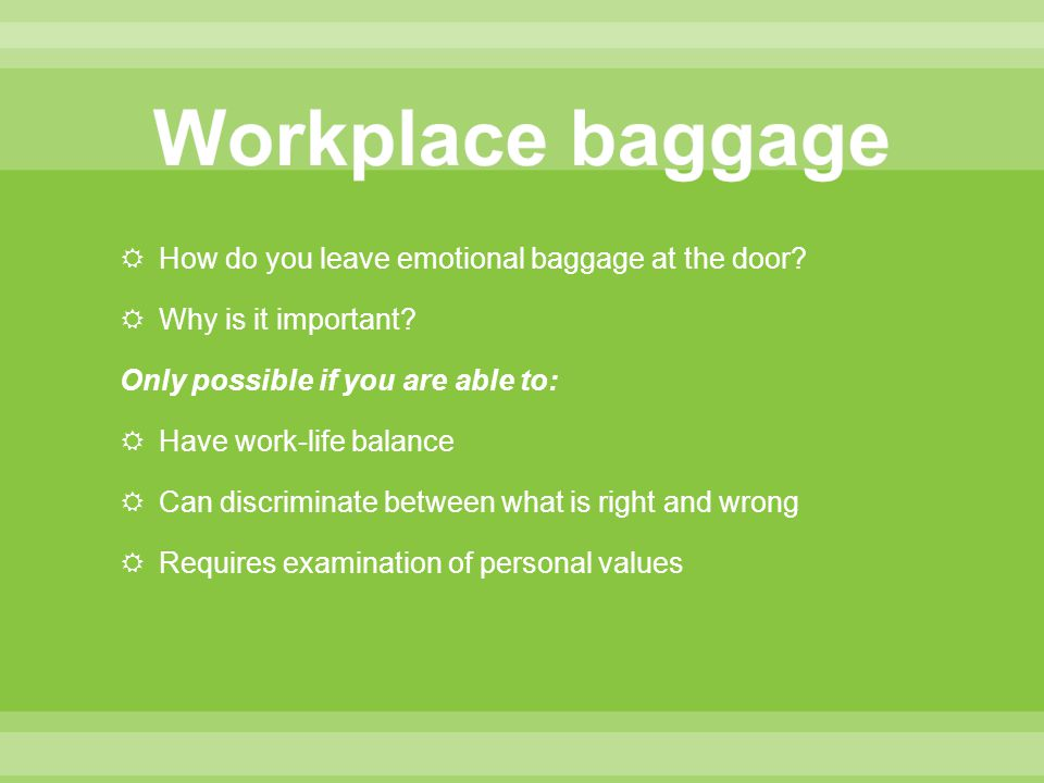 How do you leave emotional baggage at the door.  Why is it important.
