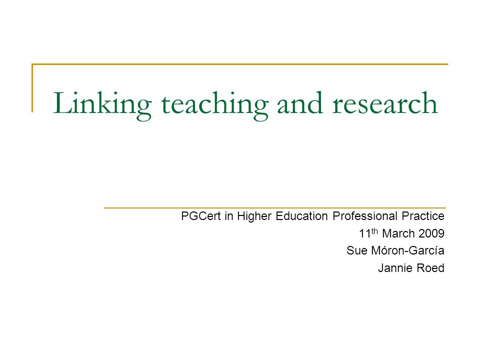 Linking teaching and research PGCert in Higher Education Professional Practice 11 th March 2009 Sue Móron-García Jannie Roed