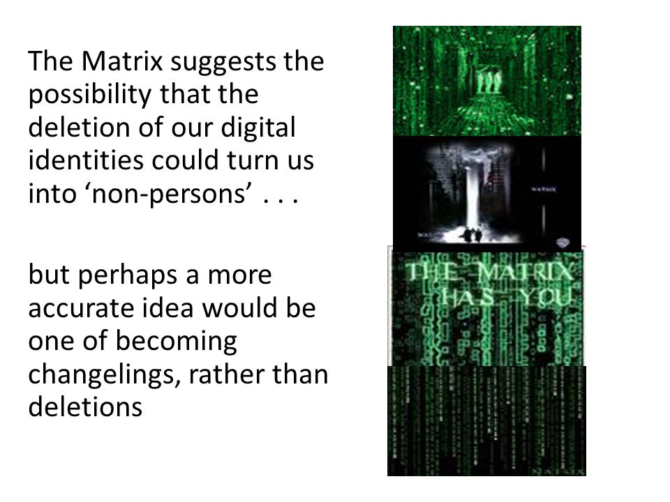 The Matrix suggests the possibility that the deletion of our digital identities could turn us into 'non-persons'... but perhaps a more accurate idea w