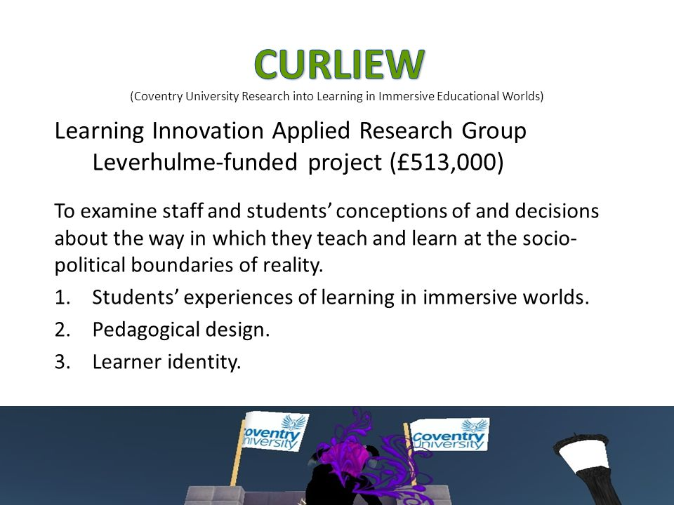 (Coventry University Research into Learning in Immersive Educational Worlds) Learning Innovation Applied Research Group Leverhulme-funded project (£51