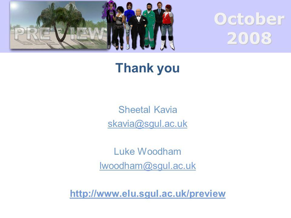 October2008 Thank you Sheetal Kavia skavia@sgul.ac.uk@sgul.ac.uk Luke Woodham lwoodham@sgul.ac.uk@sgul.ac.uk http://www.elu.sgul.ac.uk/preview