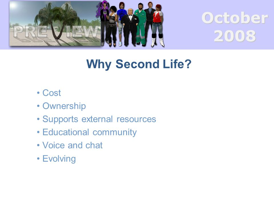 October2008 Aims Deliver PBL in Second Life; Develop eight interactive PBL scenarios; Users guide development and evaluation; Develop guidelines and best-practice on delivering PBL in virtual worlds; Share outputs, technology.