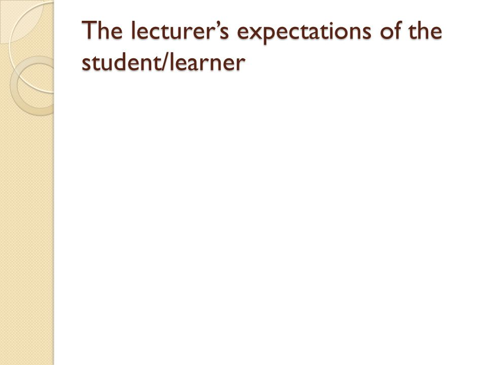 The lecturer's expectations of the student/learner