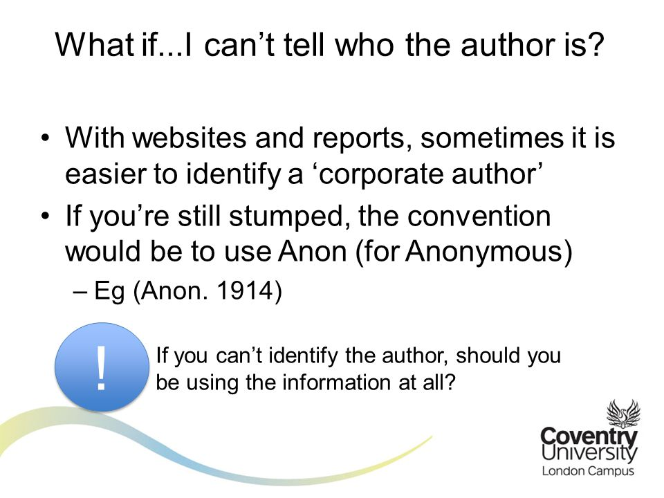With websites and reports, sometimes it is easier to identify a 'corporate author' If you're still stumped, the convention would be to use Anon (for Anonymous) –Eg (Anon.