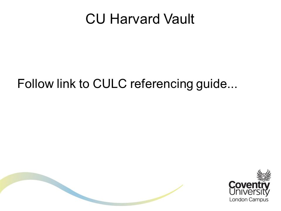 Follow link to CULC referencing guide... CU Harvard Vault