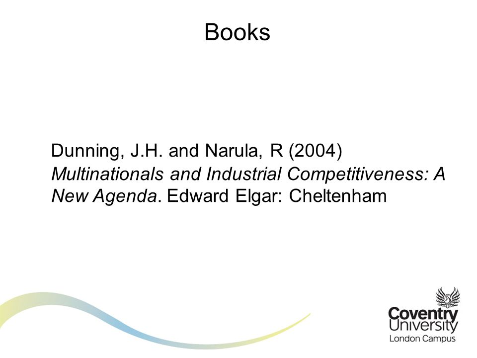 Dunning, J.H. and Narula, R (2004) Multinationals and Industrial Competitiveness: A New Agenda.