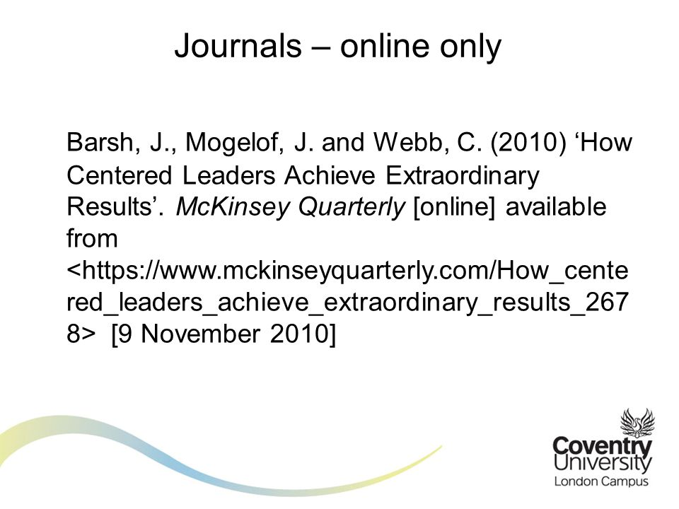 Barsh, J., Mogelof, J. and Webb, C. (2010) 'How Centered Leaders Achieve Extraordinary Results'.