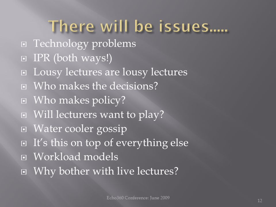  Technology problems  IPR (both ways!)  Lousy lectures are lousy lectures  Who makes the decisions.
