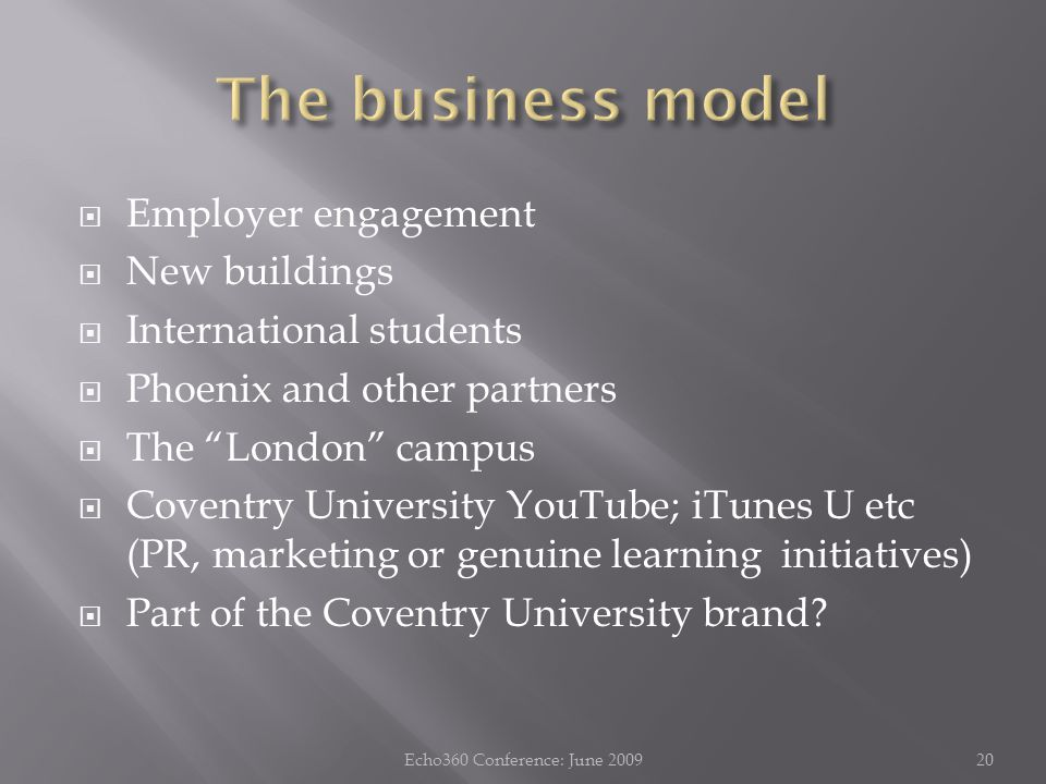  Employer engagement  New buildings  International students  Phoenix and other partners  The London campus  Coventry University YouTube; iTunes U etc (PR, marketing or genuine learning initiatives)  Part of the Coventry University brand.