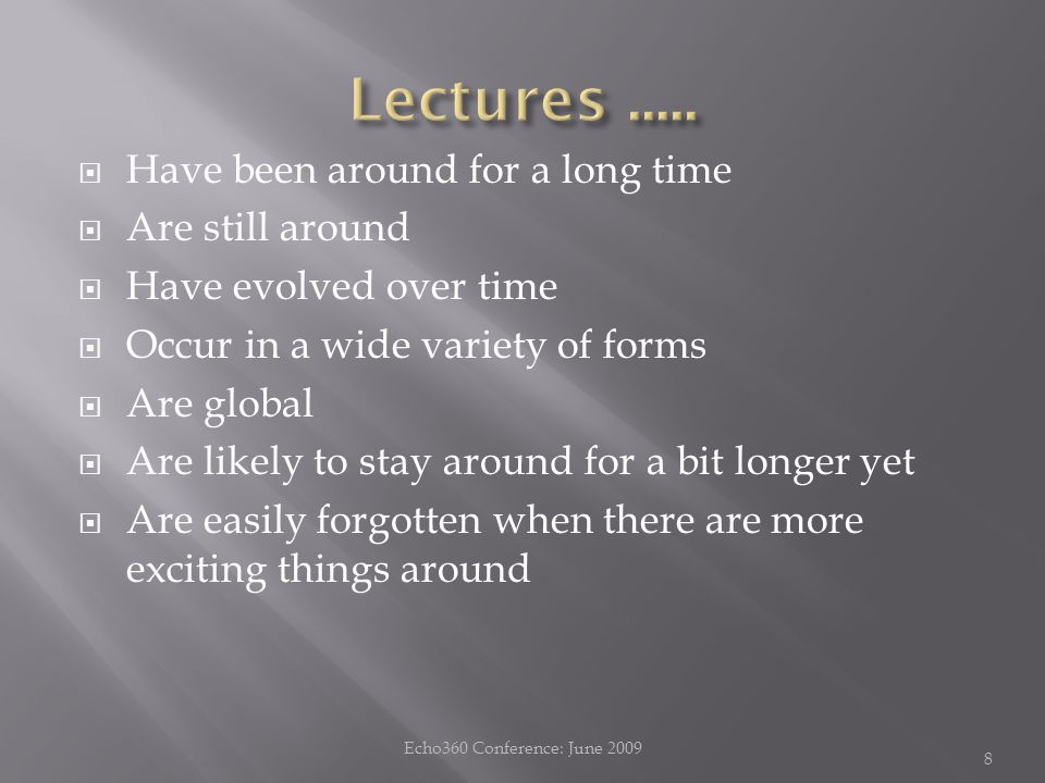  Have been around for a long time  Are still around  Have evolved over time  Occur in a wide variety of forms  Are global  Are likely to stay around for a bit longer yet  Are easily forgotten when there are more exciting things around 8