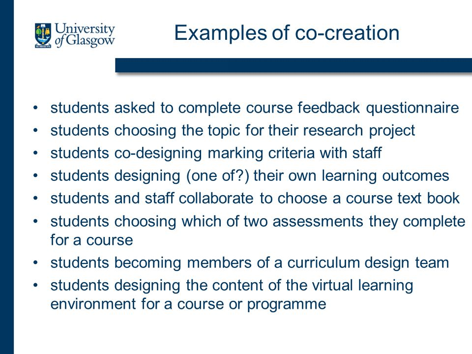 Examples of co-creation students asked to complete course feedback questionnaire students choosing the topic for their research project students co-de