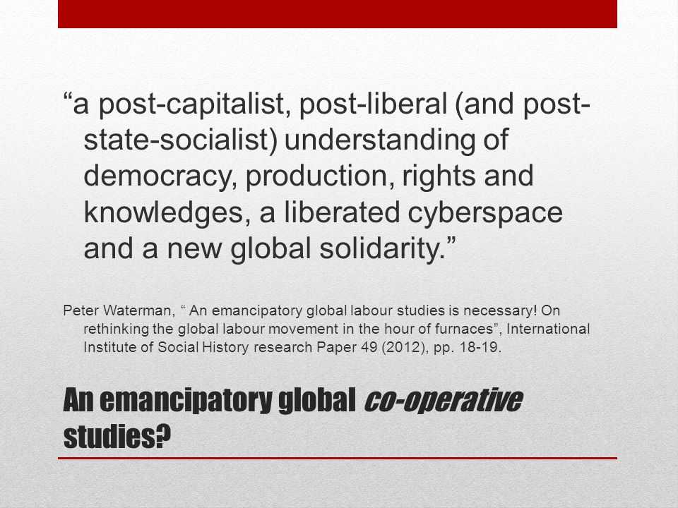 An emancipatory global co-operative studies.