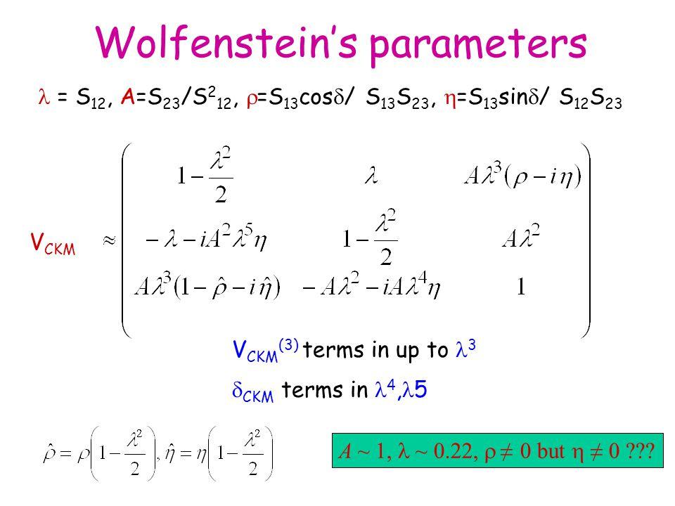 Wolfenstein's parameters A ~ 1,  ~ 0.22,  ≠ 0 but  ≠ 0 .