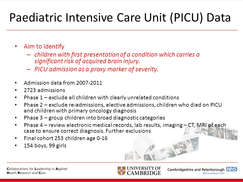 Paediatric Intensive Care Unit (PICU) Data Aim to identify – children with first presentation of a condition which carries a significant risk of acquired brain injury.