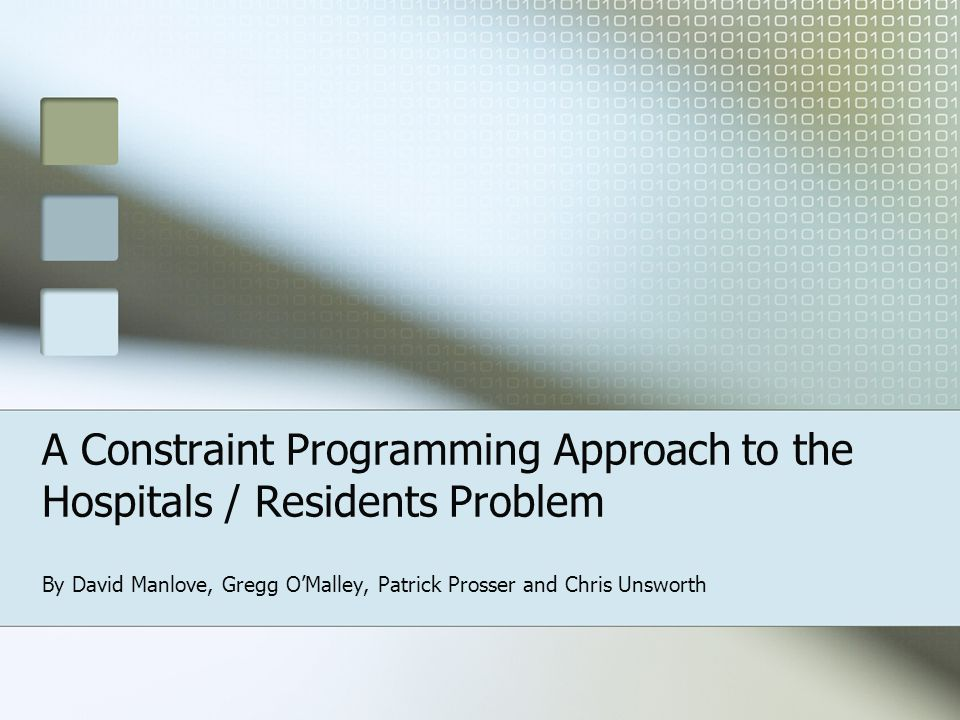 A Constraint Programming Approach to the Hospitals / Residents Problem By David Manlove, Gregg O'Malley, Patrick Prosser and Chris Unsworth