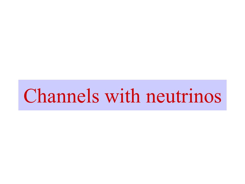 Channels with neutrinos