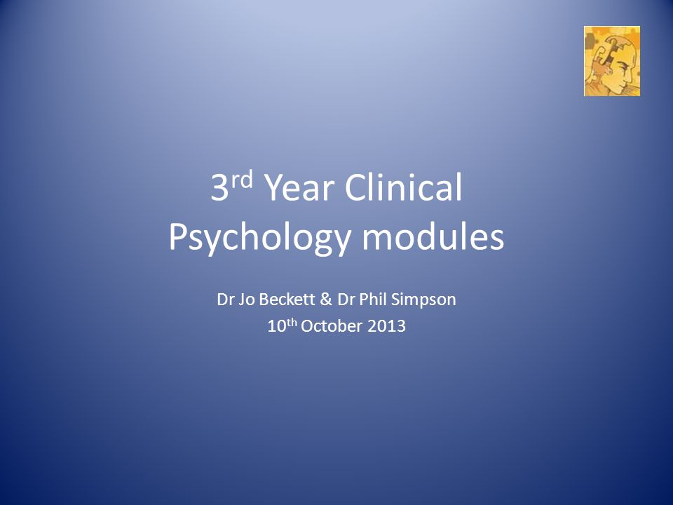 3 rd Year Clinical Psychology modules Dr Jo Beckett & Dr Phil Simpson 10 th October 2013