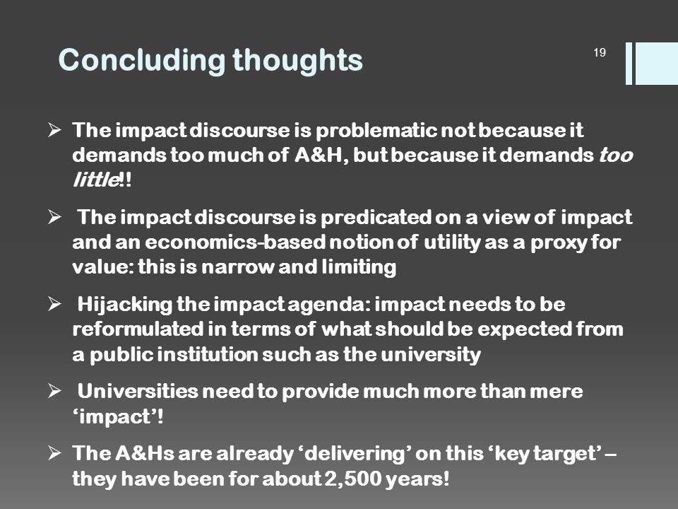 Concluding thoughts  The impact discourse is problematic not because it demands too much of A&H, but because it demands too little!.
