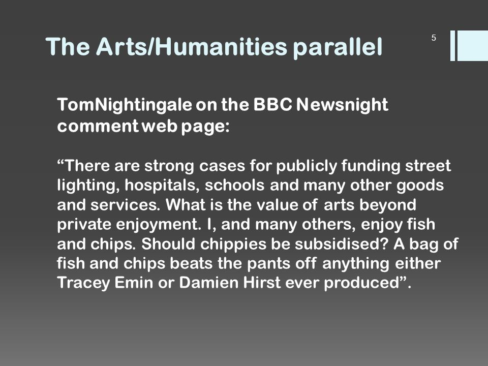 TomNightingale on the BBC Newsnight comment web page: There are strong cases for publicly funding street lighting, hospitals, schools and many other goods and services.