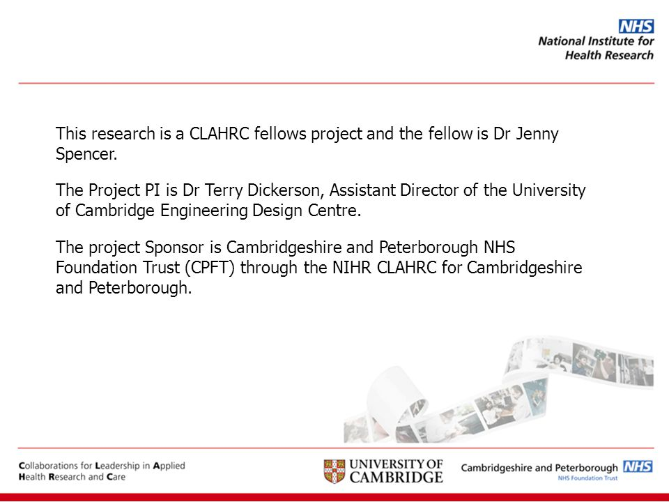 This research is a CLAHRC fellows project and the fellow is Dr Jenny Spencer.