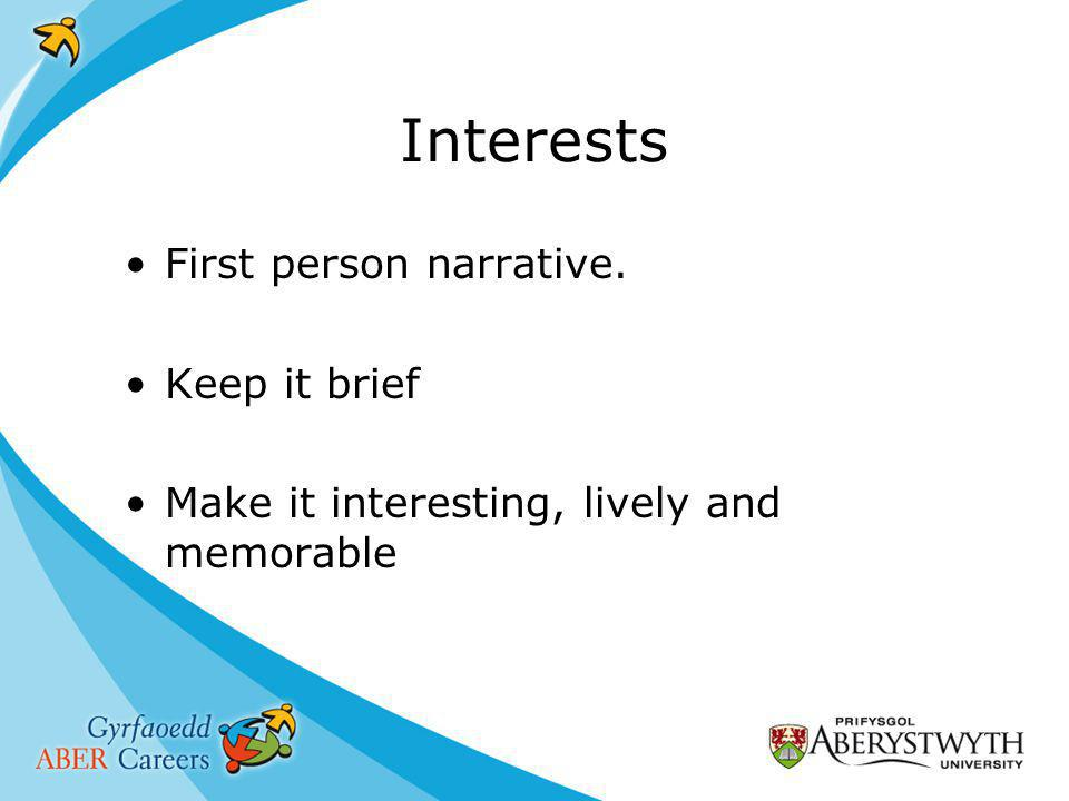 Interests First person narrative. Keep it brief Make it interesting, lively and memorable