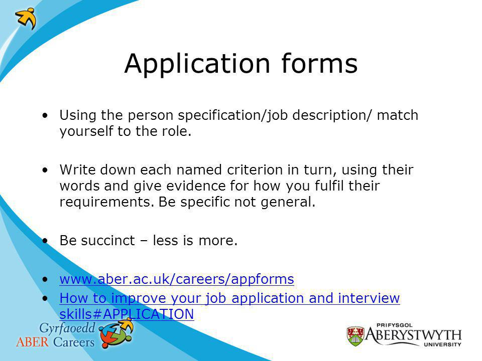 Application forms Using the person specification/job description/ match yourself to the role.