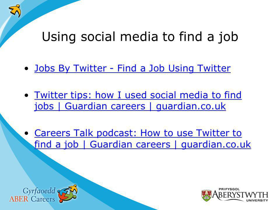 Using social media to find a job Jobs By Twitter - Find a Job Using Twitter Twitter tips: how I used social media to find jobs | Guardian careers | guardian.co.ukTwitter tips: how I used social media to find jobs | Guardian careers | guardian.co.uk Careers Talk podcast: How to use Twitter to find a job | Guardian careers | guardian.co.ukCareers Talk podcast: How to use Twitter to find a job | Guardian careers | guardian.co.uk