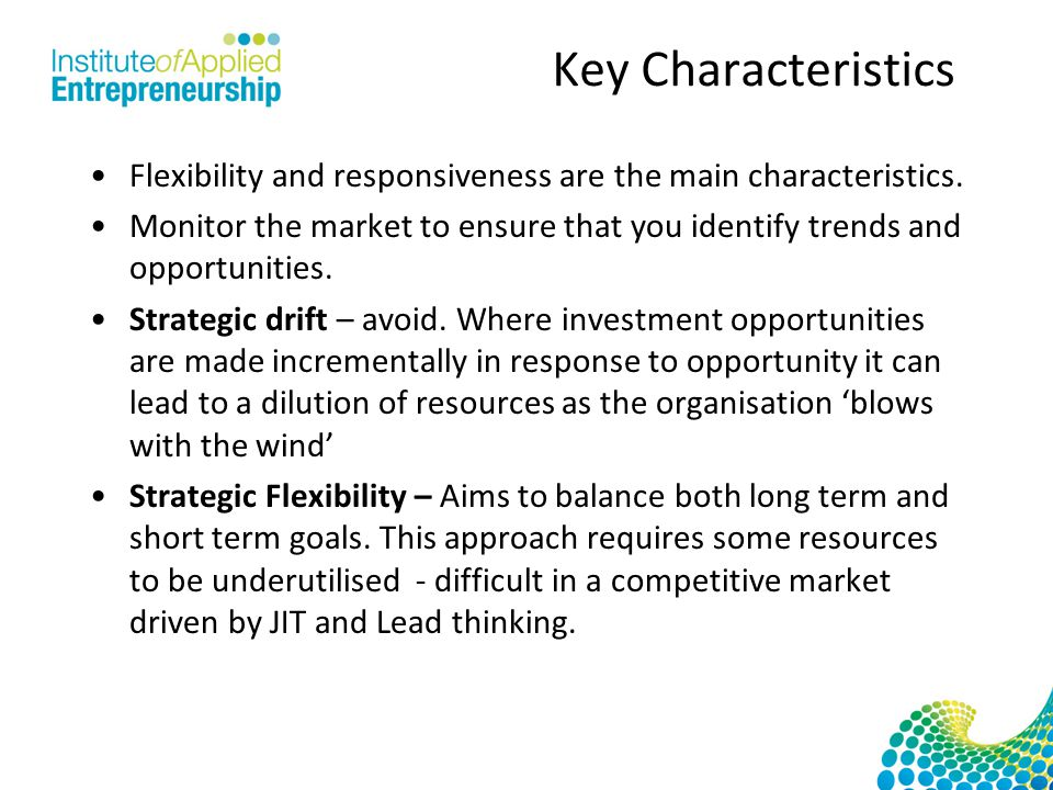 Key Characteristics Flexibility and responsiveness are the main characteristics.