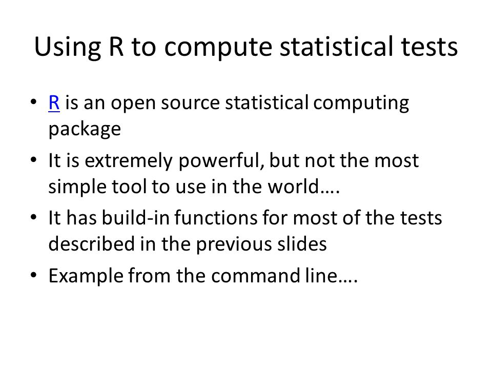 Using R to compute statistical tests R is an open source statistical computing package R It is extremely powerful, but not the most simple tool to use in the world….