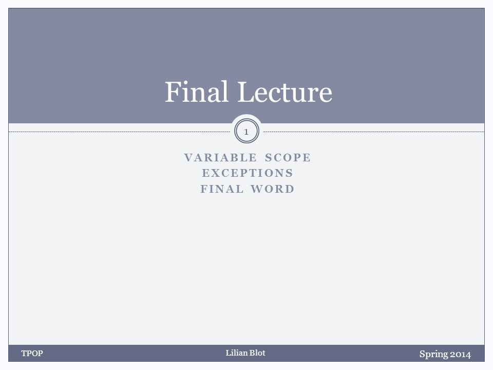 Lilian Blot VARIABLE SCOPE EXCEPTIONS FINAL WORD Final Lecture Spring 2014 TPOP 1