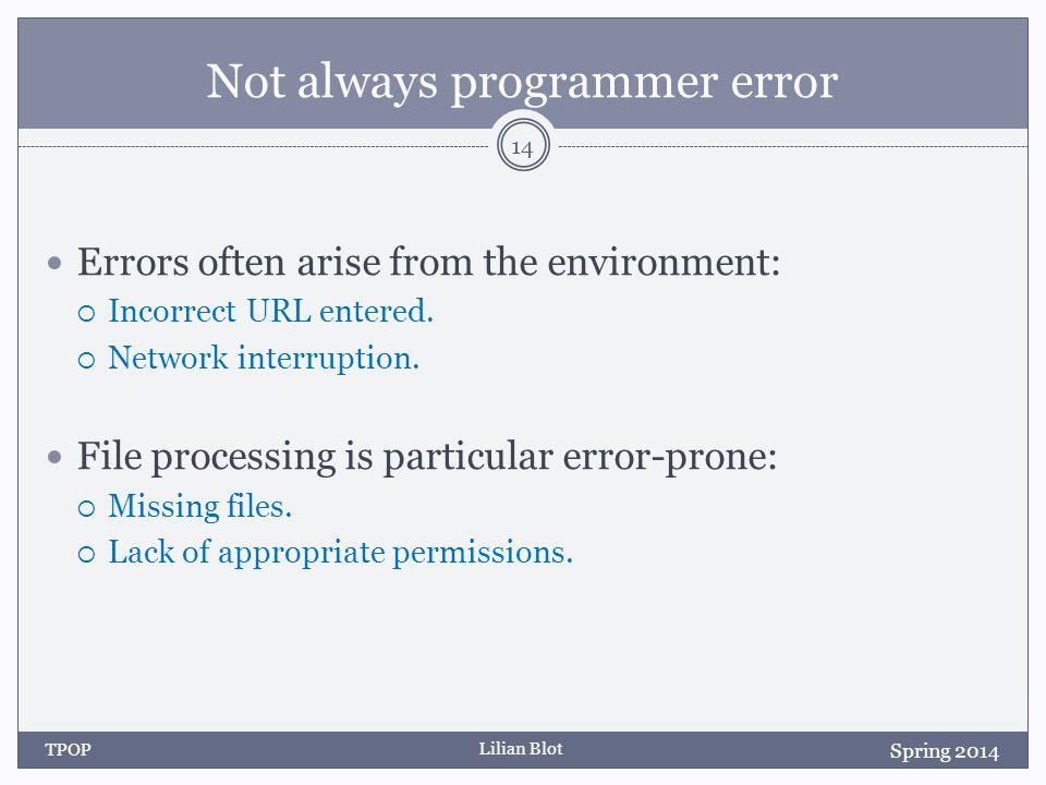 Lilian Blot Not always programmer error Errors often arise from the environment:  Incorrect URL entered.