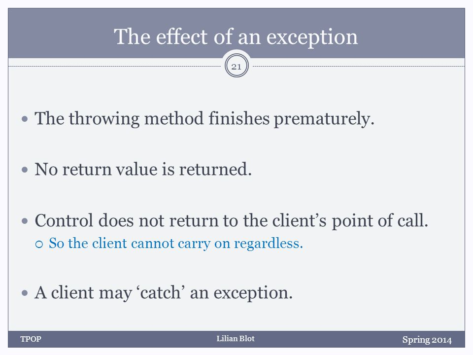 Lilian Blot The effect of an exception The throwing method finishes prematurely.