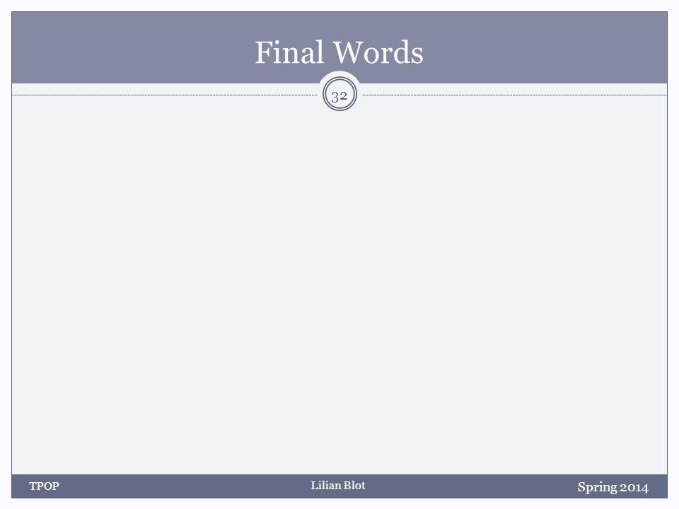 Lilian Blot Final Words TPOP 32 Spring 2014